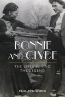 Bonnie and Clyde : the lives behind the legend / Paul Schneider