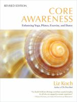 Core awareness : enhancing yoga, pilates, exercise, and dance / Liz Koch