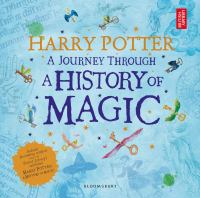 Harry Potter - a journey through a history of magic : [includes fascinating artefacts from the British Library's exhibition Harry Potter: a history of magic] : [20 years of Harry Potter magic] / [illustrations by: Jim Kay, Olivia Lomenech Gill]