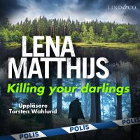 Killing your darlings [Elektronisk resurs] / Lena Matthijs