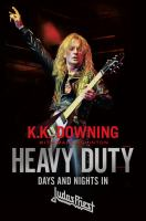 Heavy duty : days and nights in Judas Priest / K. K. Downing ; with Mark Eglinton.