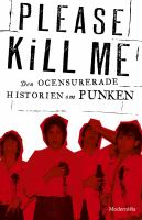 Please kill me [Elektronisk resurs] : den ocensurerade historien om punken.