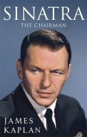 Sinatra : the chairman / James Kaplan.