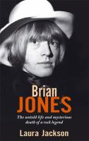 Brian Jones : the untold life and mysterious death of a rock legend / Laura Jackson.