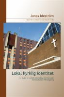 Lokal kyrklig identitet [Elektronisk resurs] : en studie av implicit ecklesiologi med exemplet Svenska kyrkan i Flemingsberg = Local church identity : a study of implicit ecclesiology with the example of the Church of Sweden in Flemingsberg / Jonas Ideström.